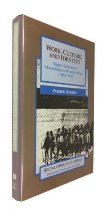 Work, Culture, and Identity: Migrant Laborers in Mozambique and South Africa, c. 1860-1910....