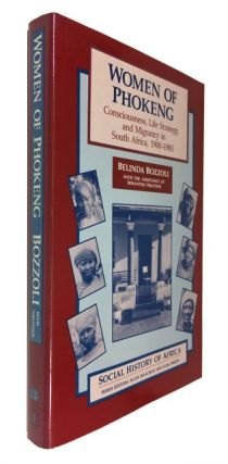 Women of Phokeng: Consciousness, Life Strategy, and Migracy in South Africa, 1900-1983. Belinda...