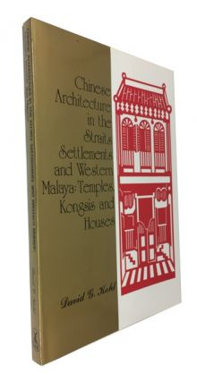 Chinese Architecture in the Straits Settlements and Western Malaya: Temples, Kongsis and Houses. David G. Kohl.