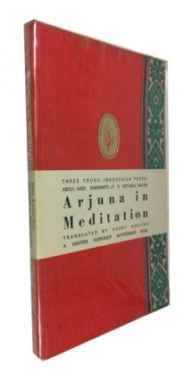 Arjuna in Meditation: Three Young Indonesian Poets. Selected Verse of Abdul Hadi, W. M. Darmanto...