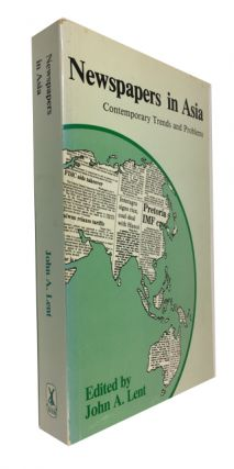 Newspapers in Asia: Contemporary Trends and Problems. John A. Lent.