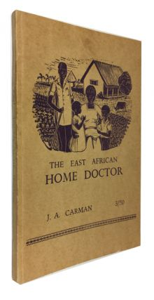 The East African Home Doctor. John A. Carman.
