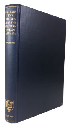 Britain, the Sahara, and the Western Sudan, 1788-1861. A. Adu Boahen