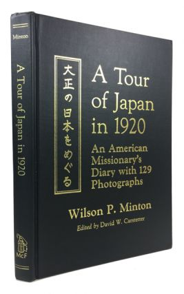 A Tour of Japan in 1920: An American Missionary's Diary with 129 Photographs. Wilson P. Minton.