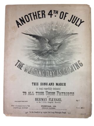Another 4th of July: The Wedding Day is Coming: This Song and March is most respectfully dedicated to all True Union Paatriots. Herman Fluegel.