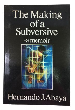 The Making of a Subversive: a Memoir. Hernando J. Abaya
