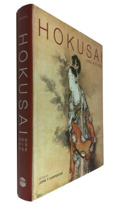 Hokusai and His Age: Ukiyo-e Painting, Printmaking and Book illustration in Late Edo Japan. John...