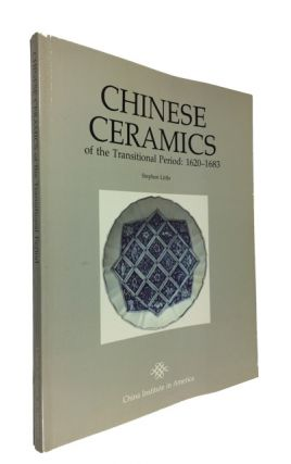 Chinese Ceramics of the Transitional Period: 1620-1683. Stephen Little