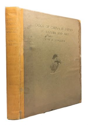 Dogs of China & Japan in Nature and Art. V. W. F. Collier