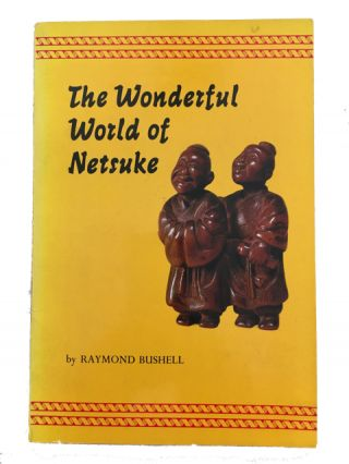 The Wonderful World of Netsuke with One Hundred Masterpieces of Miniature Sculpture in Color....