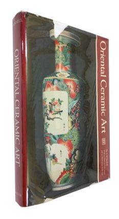 Oriental Ceramic Art: Illustrated by Examples from the Collection of W. T. Walters with One...