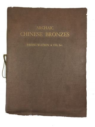 Archaic Chinese Bronzes of the Shang, Chou and Han Periods in the Collections of Mr....