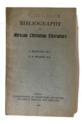 Bibliography of African Christian Literature. F. C. E. Wilson Rowling, compilers, and