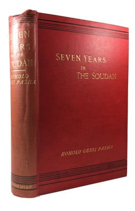 Seven Years in the Soudan: Being a Record of Explorations, and Campaigns against the Arab Slave...