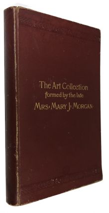 Catalogue of the Art Collection formed by the late Mrs. Mary J. Morgan to be sold by Auction ......