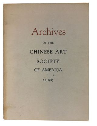 Archives of the Chinese Art Society of America. Volume XI (1957