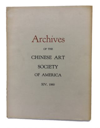 Archives of the Chinese Art Society of America. Volume XIV (1960