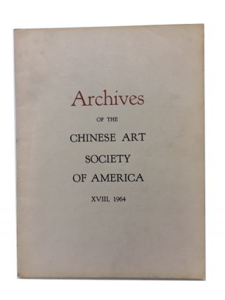 Archives of the Chinese Art Society of America. Volume XVIII (1964