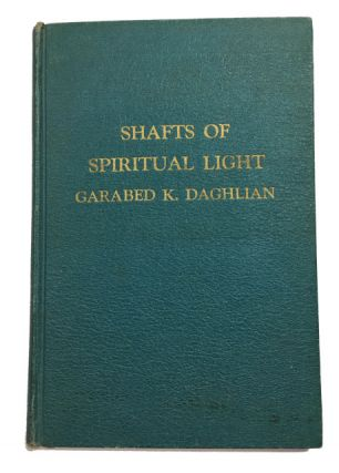 Shafts of Spiritual Light. Garabed K. Daghlian