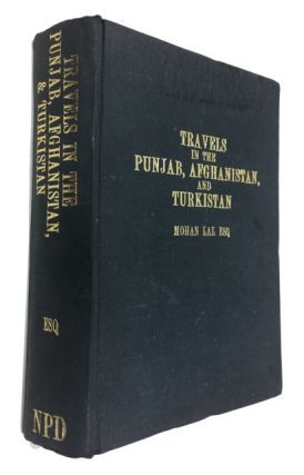 Travels in the Panjab, Afghanistan, and Turkistan, to Balk, Bokhara, and Herat; and a Visit to...